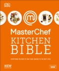 MasterChef Kitchen Bible New Edition : Everything you need to take your cooking to the next level - Book