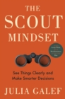 The Scout Mindset : Why Some People See Things Clearly and Others Don't - Book