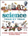 Science Year by Year : A visual history, from stone tools to space travel - eBook