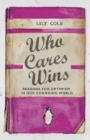 Who Cares Wins : Reasons For Optimism in Our Changing World - Book