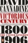 Victorious Century : The United Kingdom, 1800 1906 - eBook
