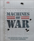 Machines of War : The Definitive Visual History of Military Hardware - Book