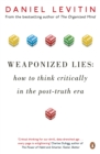 Weaponized Lies : How to Think Critically in the Post-Truth Era - eBook