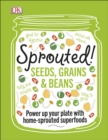 Sprouted! : Seeds, Grains and Beans - Power Up your Plate with Home-Sprouted Superfoods - eBook