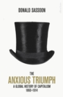 The Anxious Triumph : A Global History of Capitalism, 1860-1914