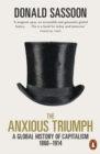 The Anxious Triumph : A Global History of Capitalism, 1860-1914 - eBook