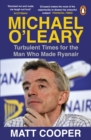 Michael O'Leary : Turbulent Times for the Man Who Made Ryanair - eBook