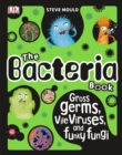 The Bacteria Book : Gross Germs, Vile Viruses, and Funky Fungi - Book