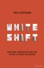 Whiteshift : Populism, Immigration and the Future of White Majorities - eBook