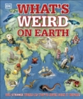 What's Weird on Earth : Our strange world as you've never seen it before! - Book