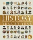 History Year by Year : The ultimate visual guide to the events that shaped the world - Book