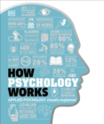How Psychology Works : Applied Psychology Visually Explained - Book