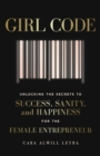 Girl Code : Unlocking the Secrets to Success, Sanity and Happiness for the Female Entrepreneur - Book