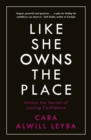Like She Owns the Place : Unlock the Secret of Lasting Confidence - Book