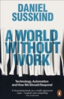A World Without Work : Technology, Automation and How We Should Respond - eBook