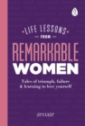 Life Lessons from Remarkable Women : Tales of Triumph, Failure and Learning to Love Yourself - Book
