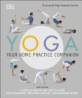Yoga Your Home Practice Companion : A Complete Practice and Lifestyle Guide: Yoga Programmes, Meditation Exercises, and Nourishing Recipes - Book