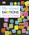 My Mixed Emotions : Learn to Love Your Feelings - Book
