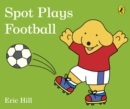 Spot Plays Football - Book