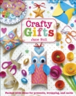 Crafty Gifts : Packed with Ideas for Presents, Wrapping, and Cards - eBook