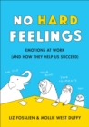 No Hard Feelings : Emotions at Work and How They Help Us Succeed - Book