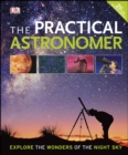 The Practical Astronomer : Explore the Wonder of the Night Sky - eBook
