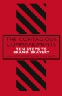 The Contagious Commandments : Ten Steps to Brand Bravery - Book