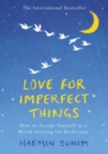 Love for Imperfect Things : How to Accept Yourself in a World Striving for Perfection - Book