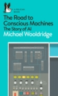 The Road to Conscious Machines : The Story of AI - eBook