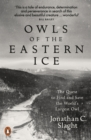 Owls of the Eastern Ice : The Quest to Find and Save the World s Largest Owl - eBook