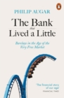 The Bank That Lived a Little : Barclays in the Age of the Very Free Market - eBook