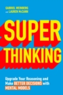 Super Thinking : Upgrade Your Reasoning and Make Better Decisions with Mental Models - eBook