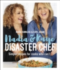 Nadia and Kaye Disaster Chef : Simple Recipes for Cooks Who Can't - Book