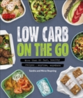 Low Carb On The Go : More Than 80 Fast, Healthy Recipes - Anytime, Anywhere - Book