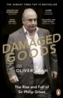 Damaged Goods : The Rise and Fall of Sir Philip Green (The Sunday Times Top 10 Bestseller) - eBook