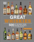 Great Whiskies : 500 of the Best from Around the World - Book
