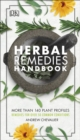 Herbal Remedies Handbook : More Than 140 Plant Profiles; Remedies for Over 50 Common Conditions - Book