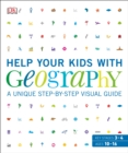 Help Your Kids with Geography : A unique step-by-step visual guide - Book