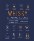 Whisky A Tasting Course : A New Way to Think - and Drink - Whisky - Book
