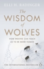 The Wisdom of Wolves : How Wolves Can Teach Us To Be More Human - eBook