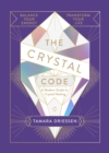 The Crystal Code : Balance Your Energy, Transform Your Life - Book