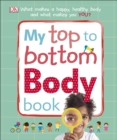 My Top to Bottom Body Book : What Makes a Happy, Healthy Body and What Makes You? - eBook