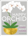 Happy Orchid : Help it Flower, Watch it Flourish - Book