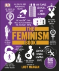 The Feminism Book : Big Ideas Simply Explained - Book