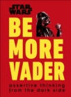 Star Wars Be More Vader : Assertive Thinking from the Dark Side - Book