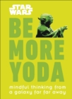 Star Wars Be More Yoda : Mindful Thinking from a Galaxy Far Far Away - Book