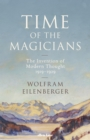 Time of the Magicians : The Invention of Modern Thought, 1919-1929 - Book