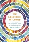 The Little Book of Colour : How to Use the Psychology of Colour to Transform your Life - eBook