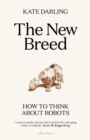 The New Breed : How to Think About Robots - Book