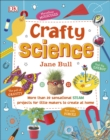 Crafty Science : More than 20 Sensational STEAM Projects to Create at Home - Book